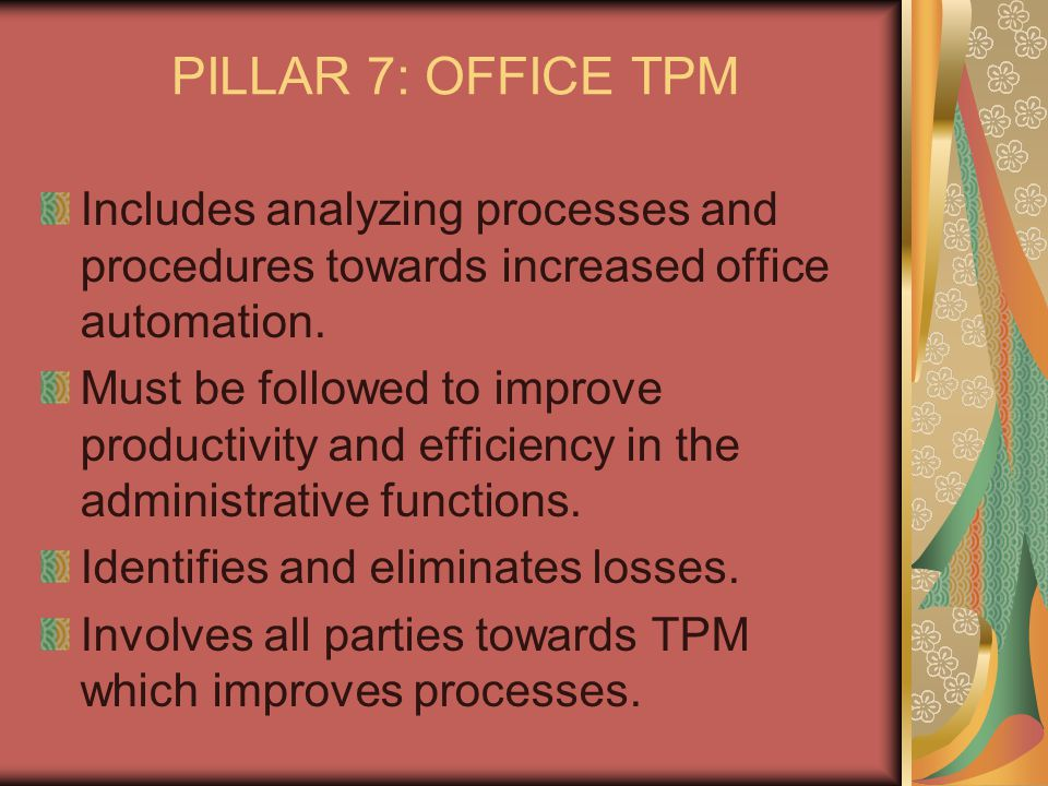 PILLAR 7: OFFICE TPM Includes analyzing processes and procedures towards increased office automation.