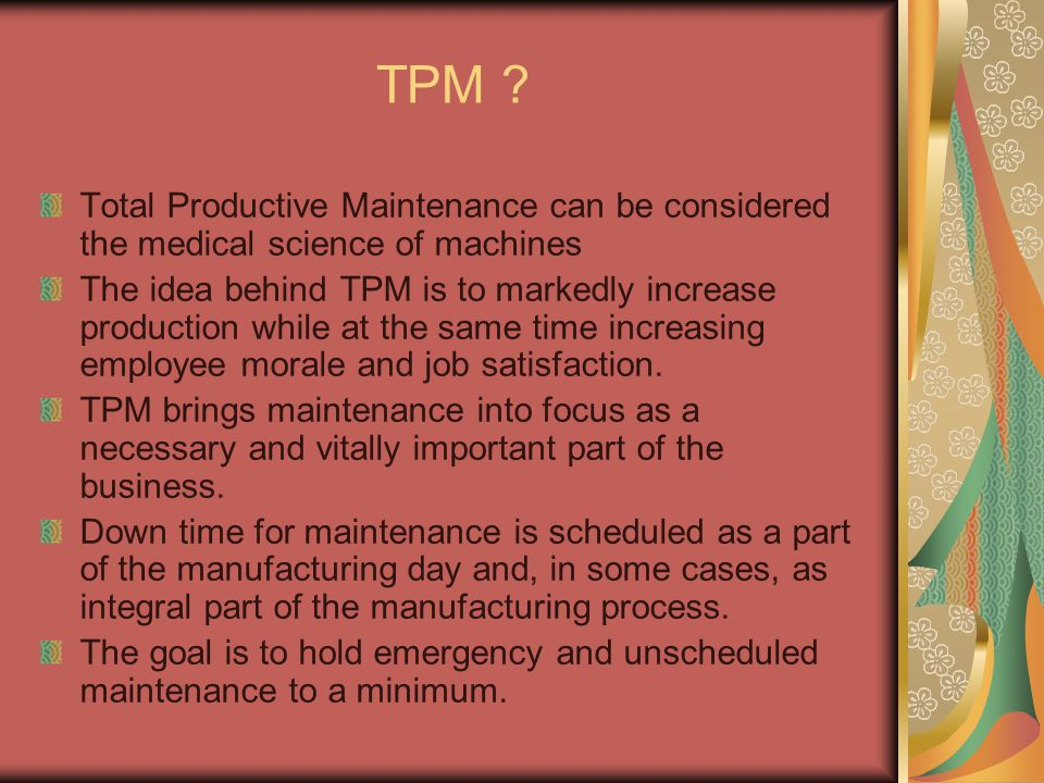 TPM Total Productive Maintenance can be considered the medical science of machines.