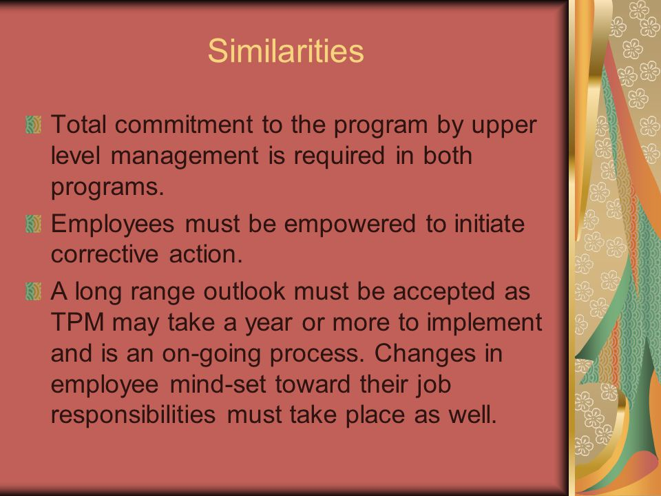 Similarities Total commitment to the program by upper level management is required in both programs.