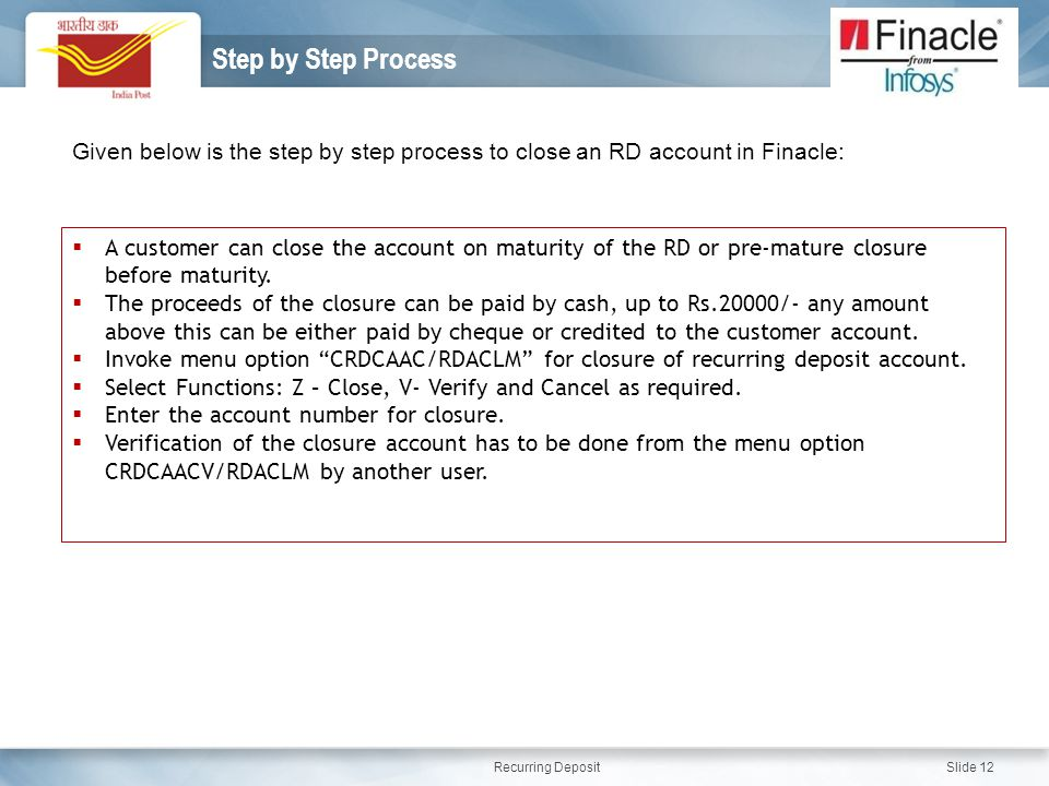 Step by Step Process Given below is the step by step process to close an RD account in Finacle: