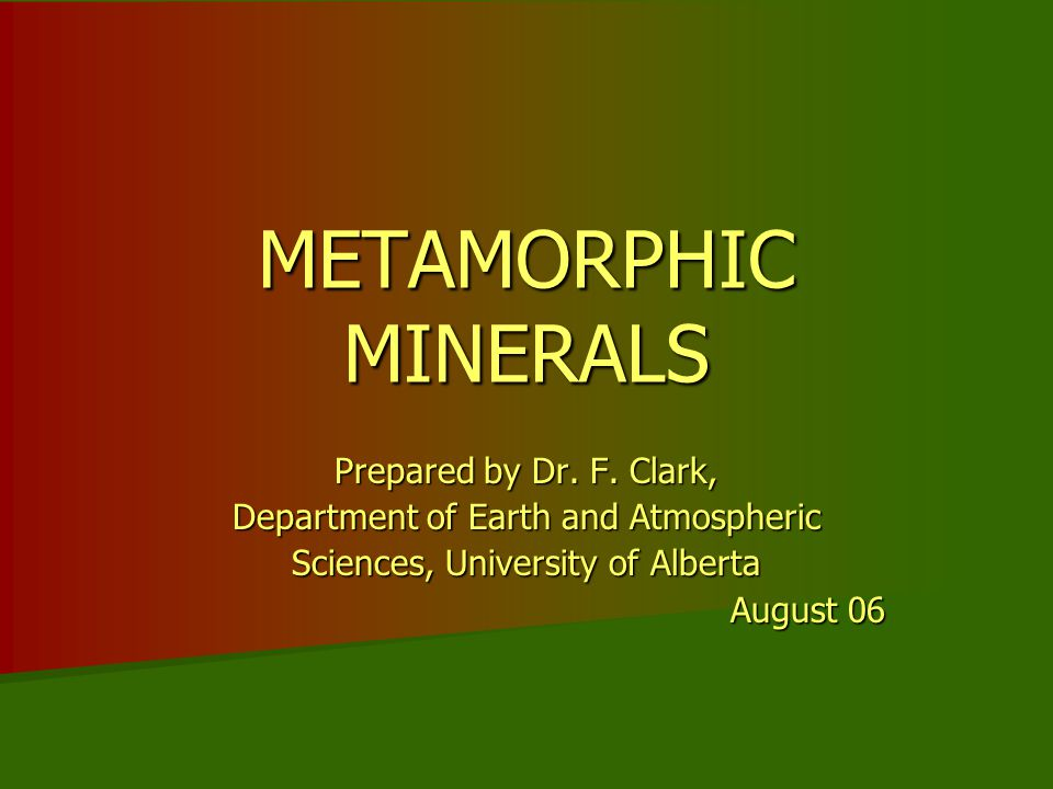 METAMORPHIC MINERALS Prepared by Dr. F. Clark,