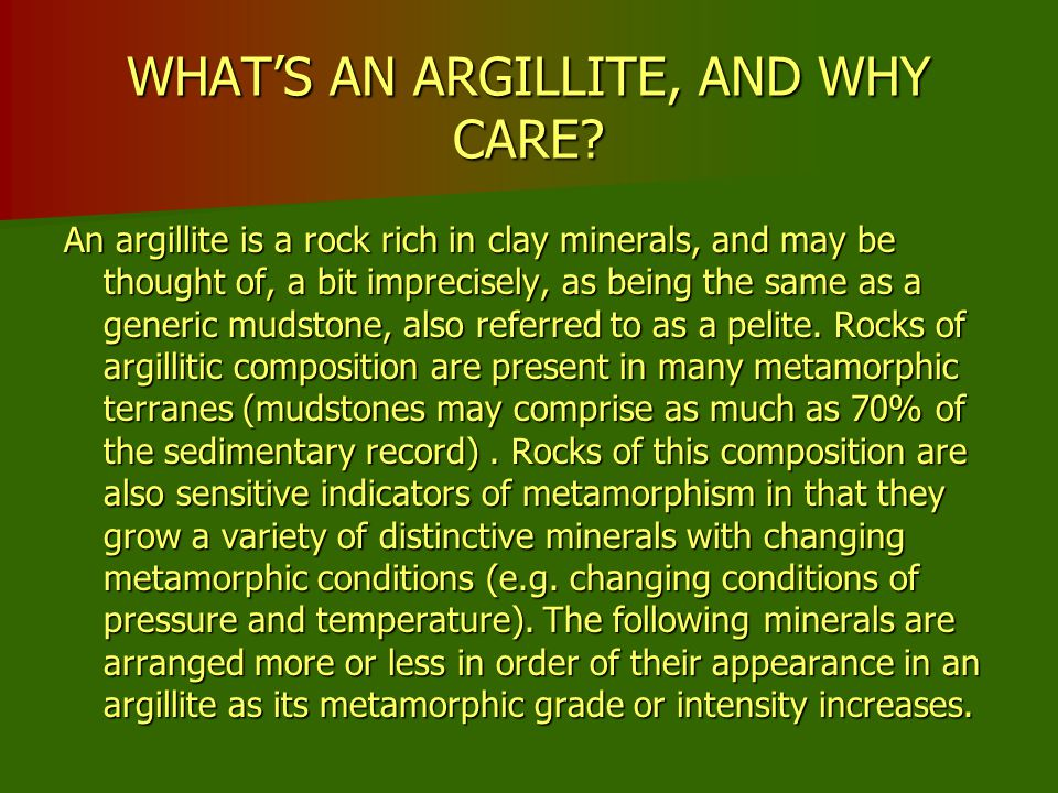 WHAT'S AN ARGILLITE, AND WHY CARE