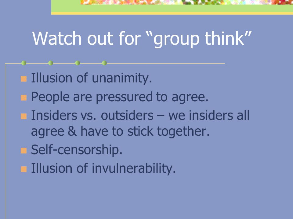 Watch out for group think