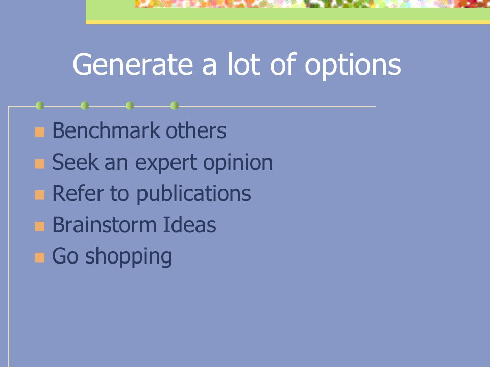Generate a lot of options
