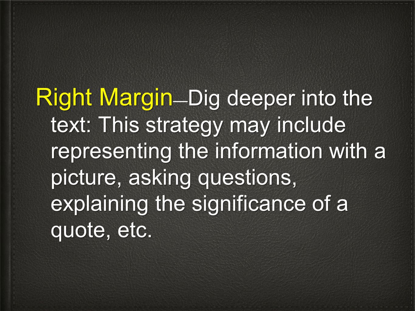 Right Margin—Dig deeper into the text: This strategy may include representing the information with a picture, asking questions, explaining the significance of a quote, etc.