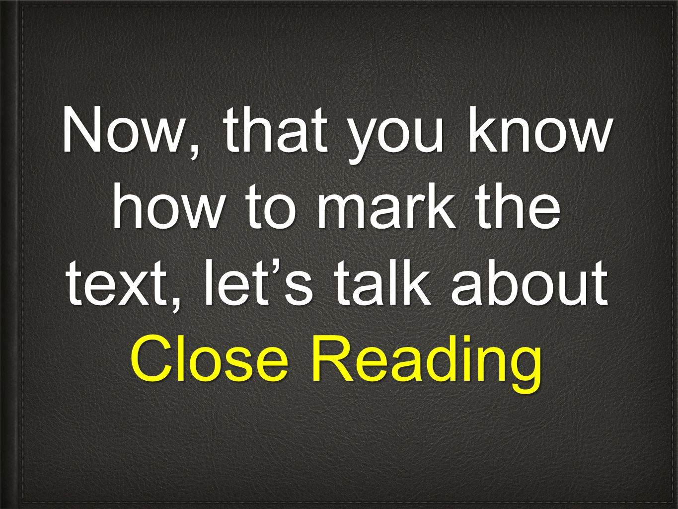 Now, that you know how to mark the text, let's talk about Close Reading