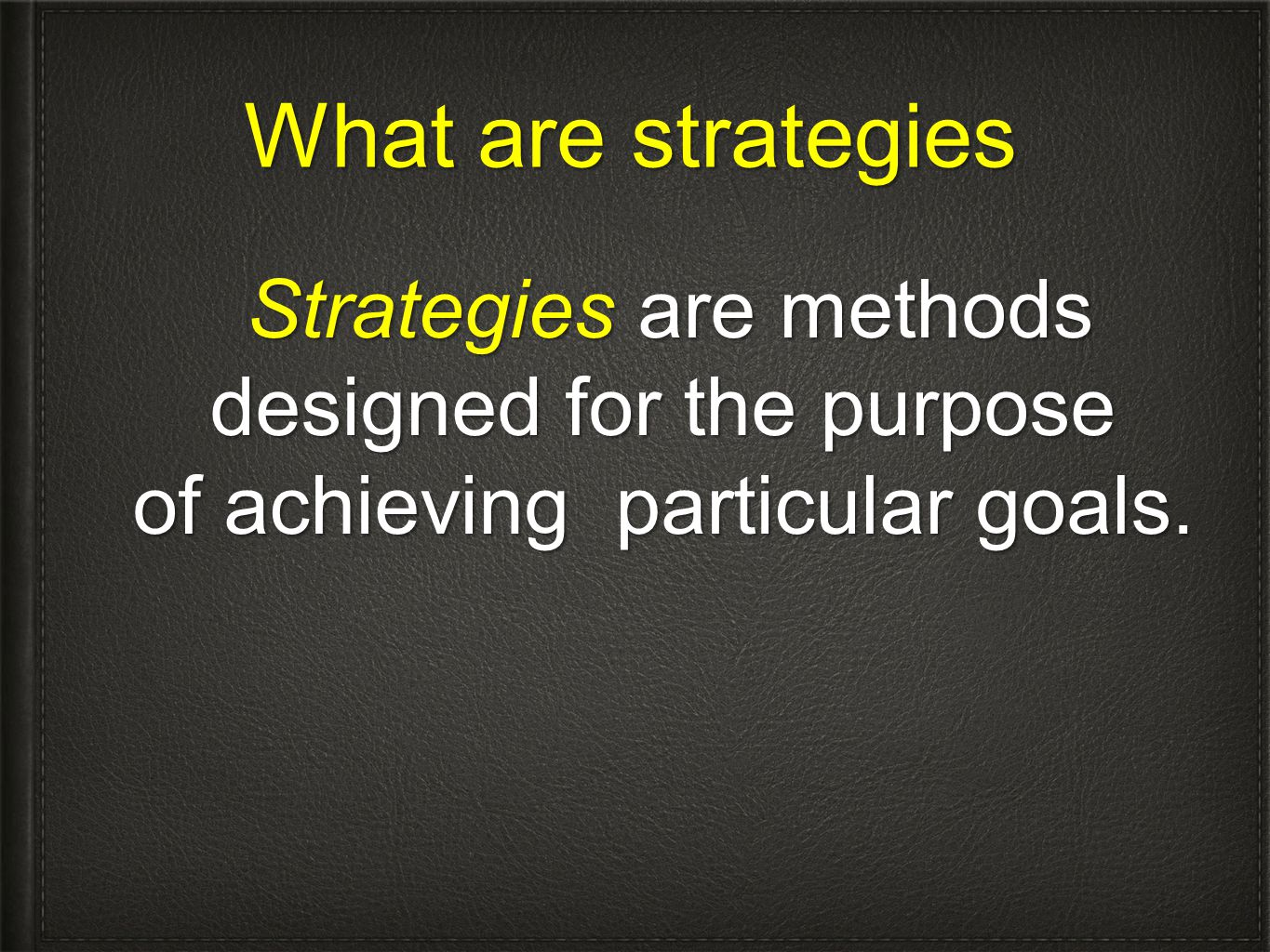 What are strategies of achieving particular goals.