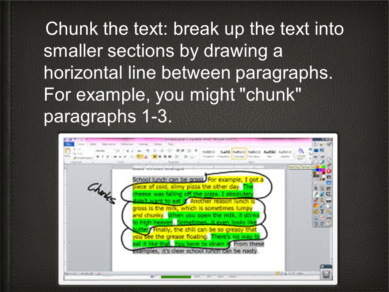 Chunk the text: break up the text into smaller sections by drawing a horizontal line between paragraphs.