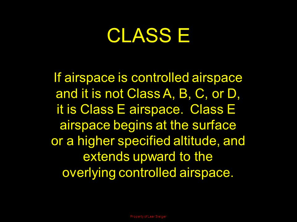 CLASS E If airspace is controlled airspace