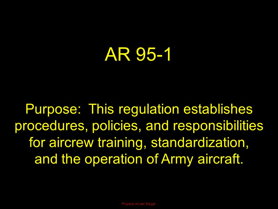 AR 95-1 Purpose: This regulation establishes procedures, policies, and responsibilities for aircrew training, standardization,
