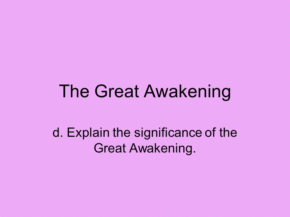 d. Explain the significance of the Great Awakening.