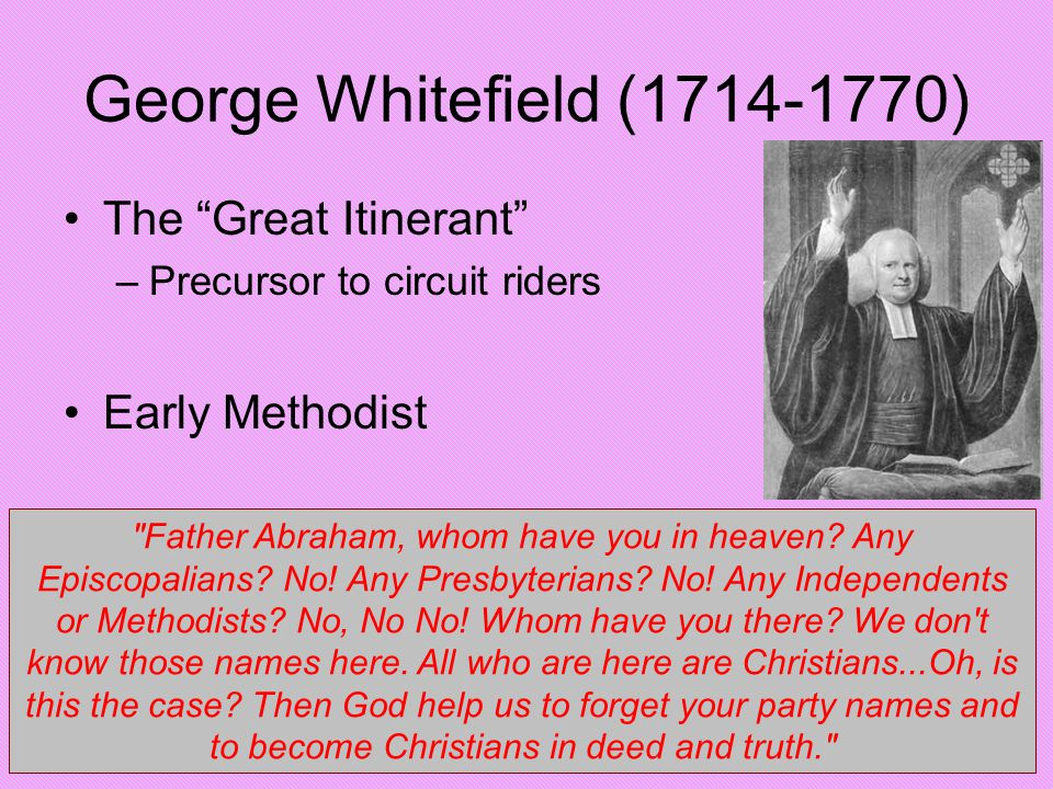 George Whitefield (1714-1770) The Great Itinerant Early Methodist