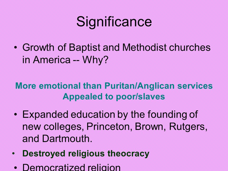 More emotional than Puritan/Anglican services Appealed to poor/slaves