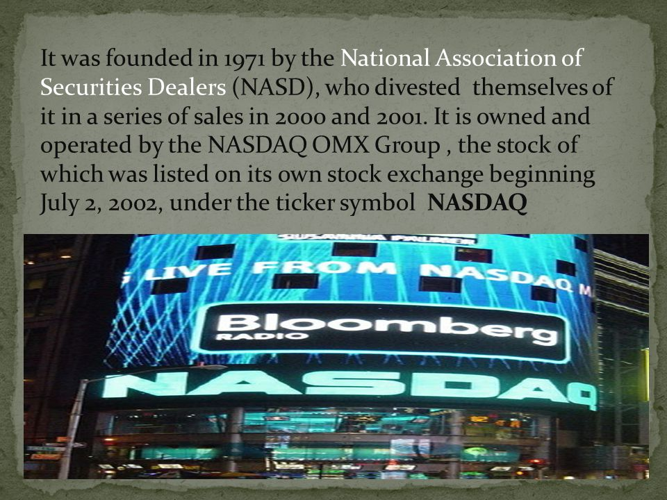 It was founded in 1971 by the National Association of Securities Dealers (NASD), who divested themselves of it in a series of sales in 2000 and 2001.
