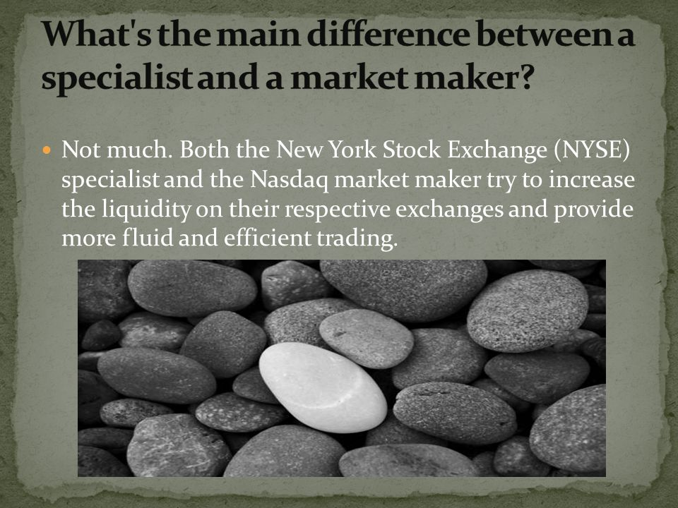 What s the main difference between a specialist and a market maker