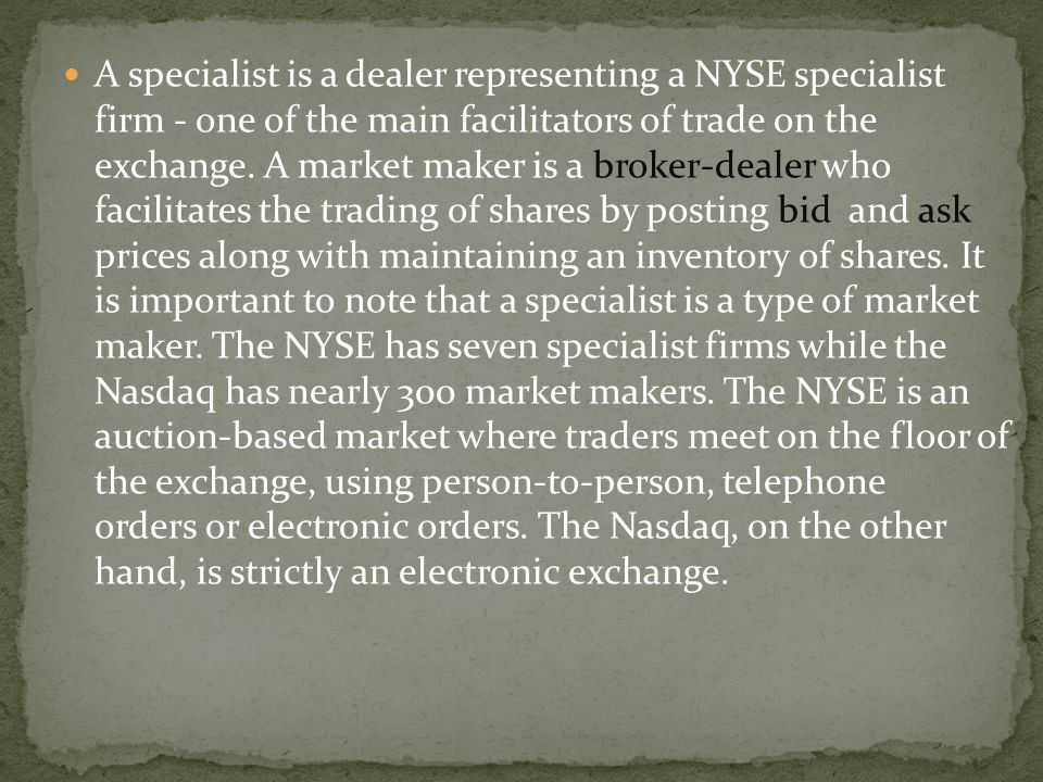 A specialist is a dealer representing a NYSE specialist firm - one of the main facilitators of trade on the exchange.