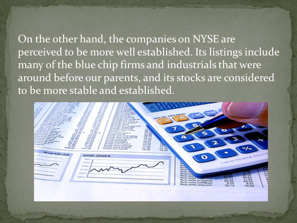 On the other hand, the companies on NYSE are perceived to be more well established.