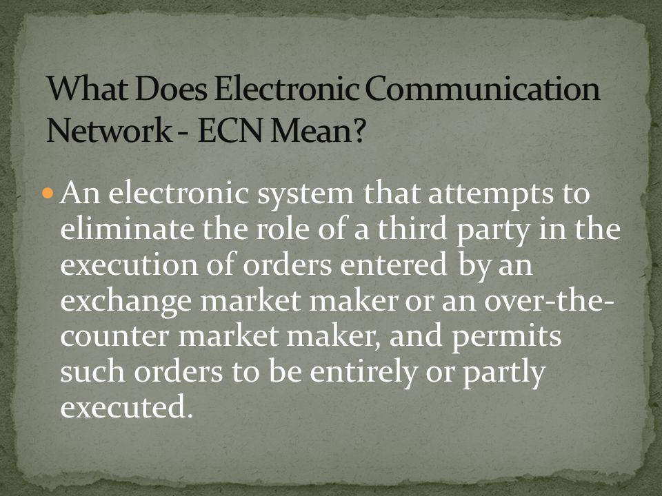 What Does Electronic Communication Network - ECN Mean