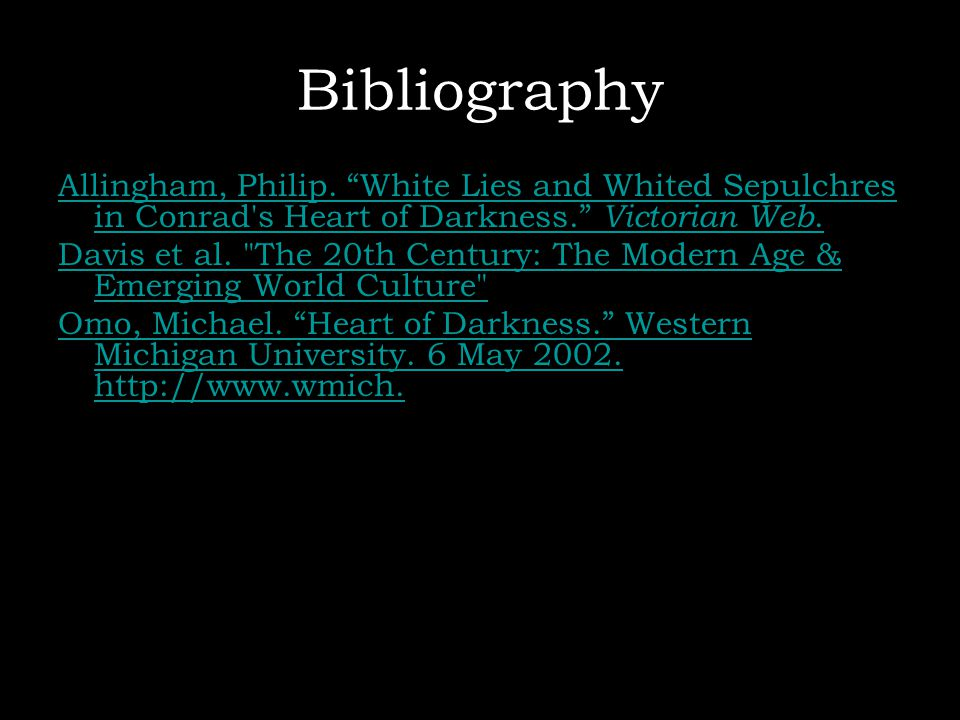 Bibliography Allingham, Philip. White Lies and Whited Sepulchres in Conrad s Heart of Darkness. Victorian Web.