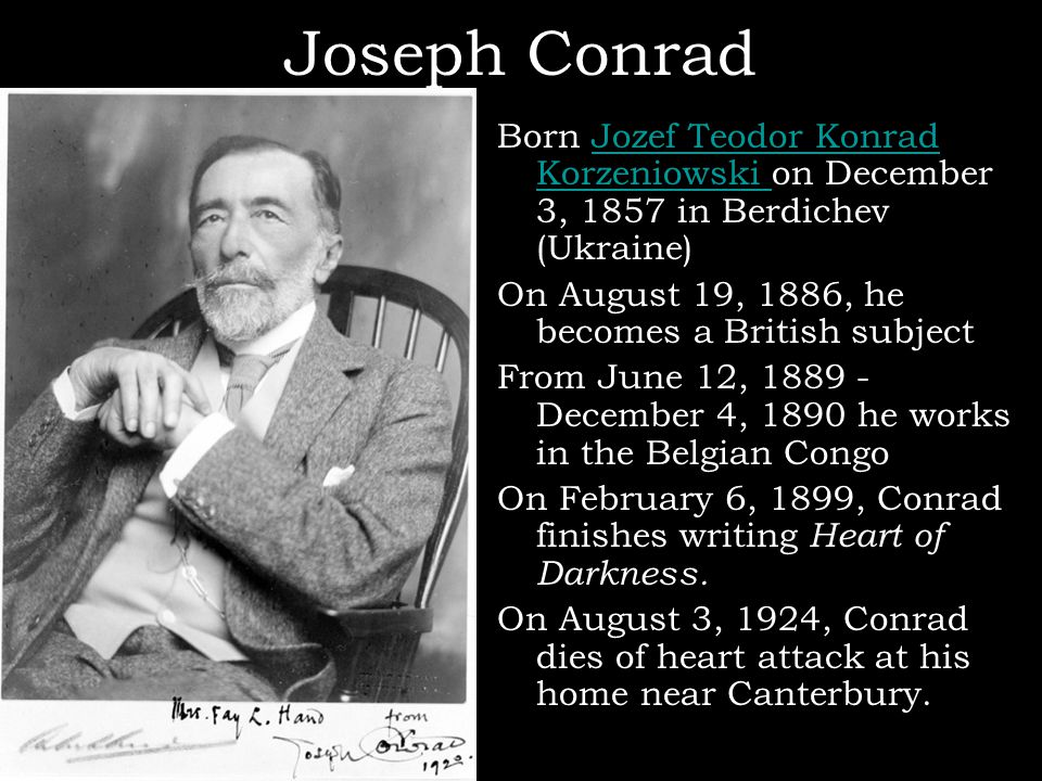 Joseph Conrad Born Jozef Teodor Konrad Korzeniowski on December 3, 1857 in Berdichev (Ukraine) On August 19, 1886, he becomes a British subject.