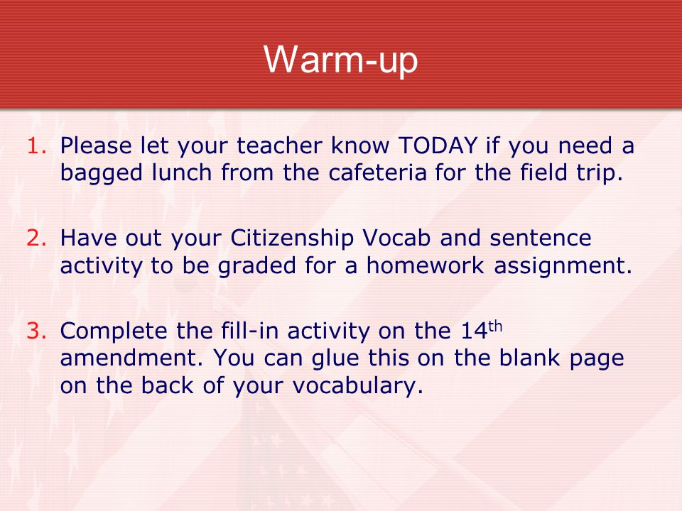 Warm-up Please let your teacher know TODAY if you need a bagged lunch from the cafeteria for the field trip.