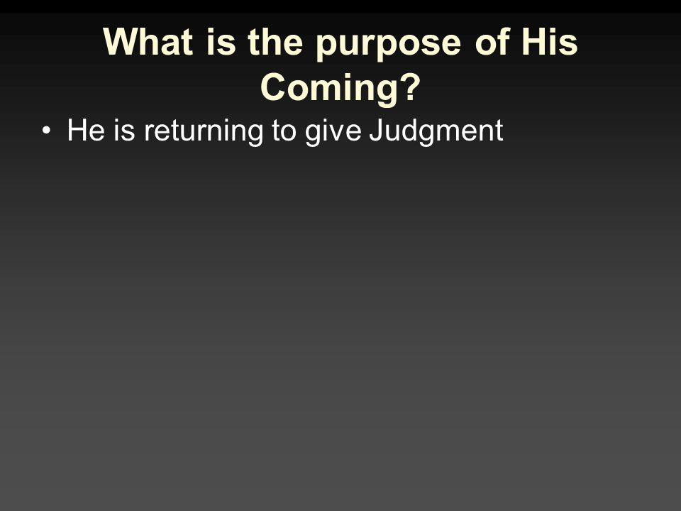 What is the purpose of His Coming