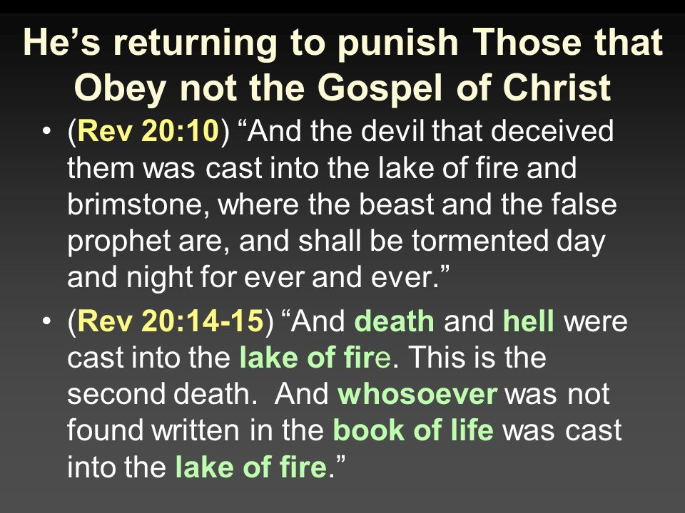 He's returning to punish Those that Obey not the Gospel of Christ