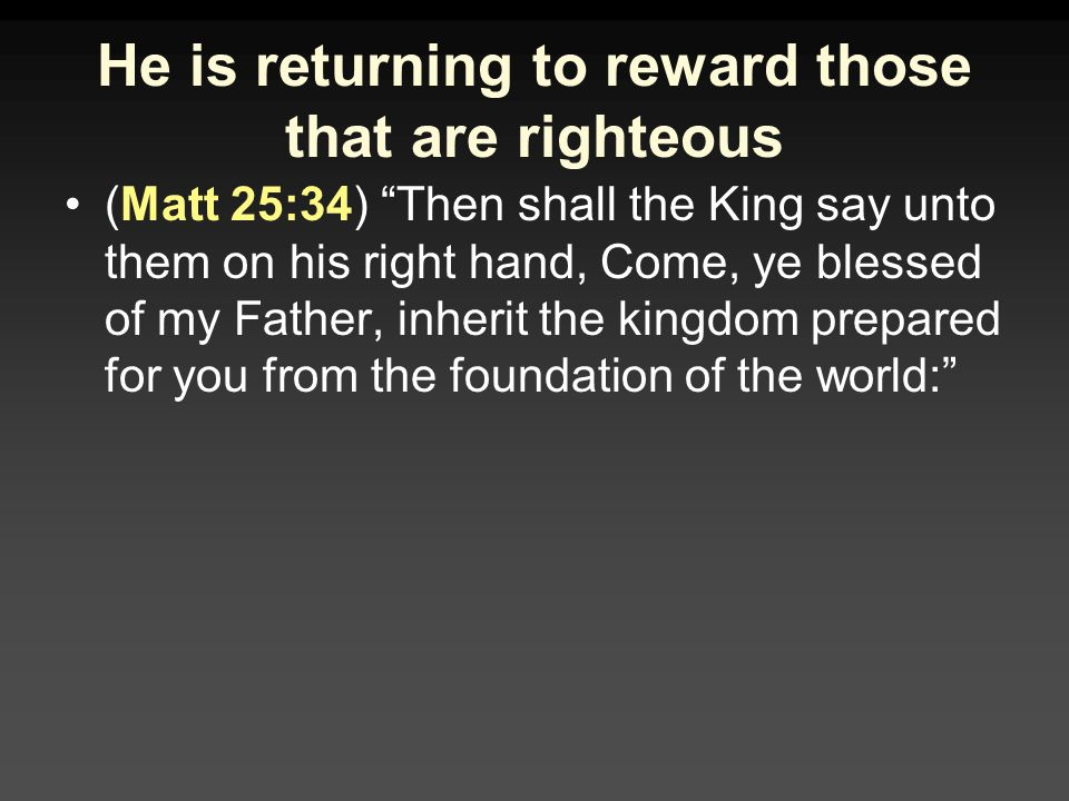 He is returning to reward those that are righteous