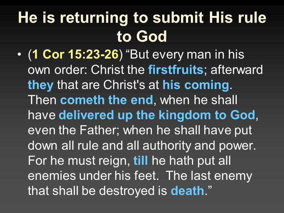 He is returning to submit His rule to God