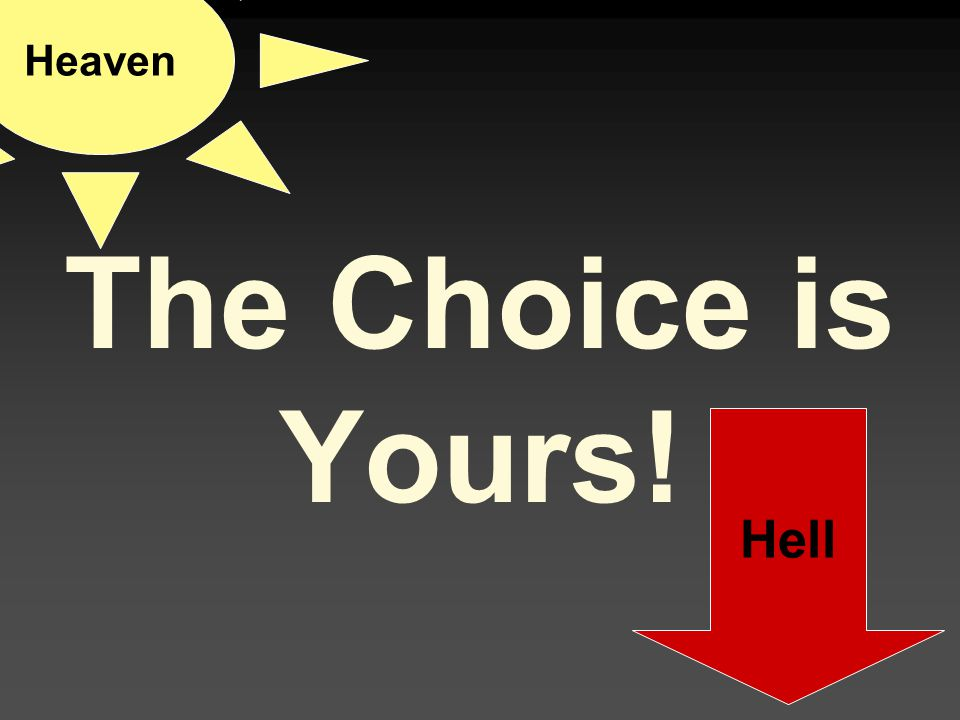 Heaven The Choice is Yours! Hell