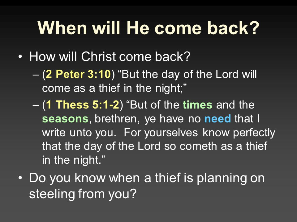 When will He come back How will Christ come back