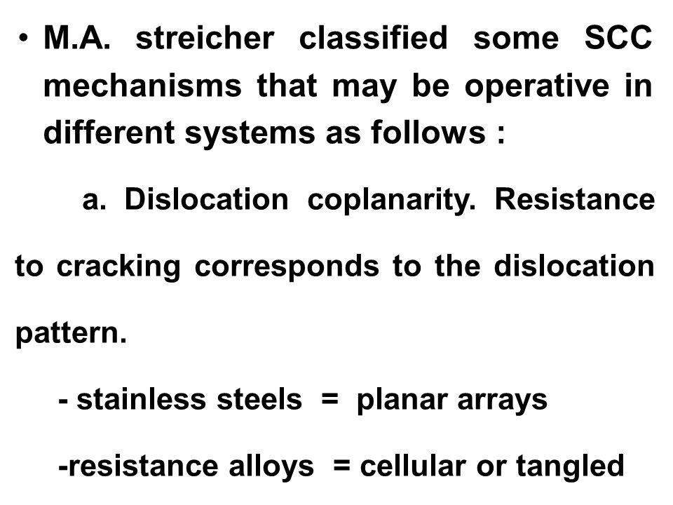 M.A. streicher classified some SCC mechanisms that may be operative in different systems as follows :