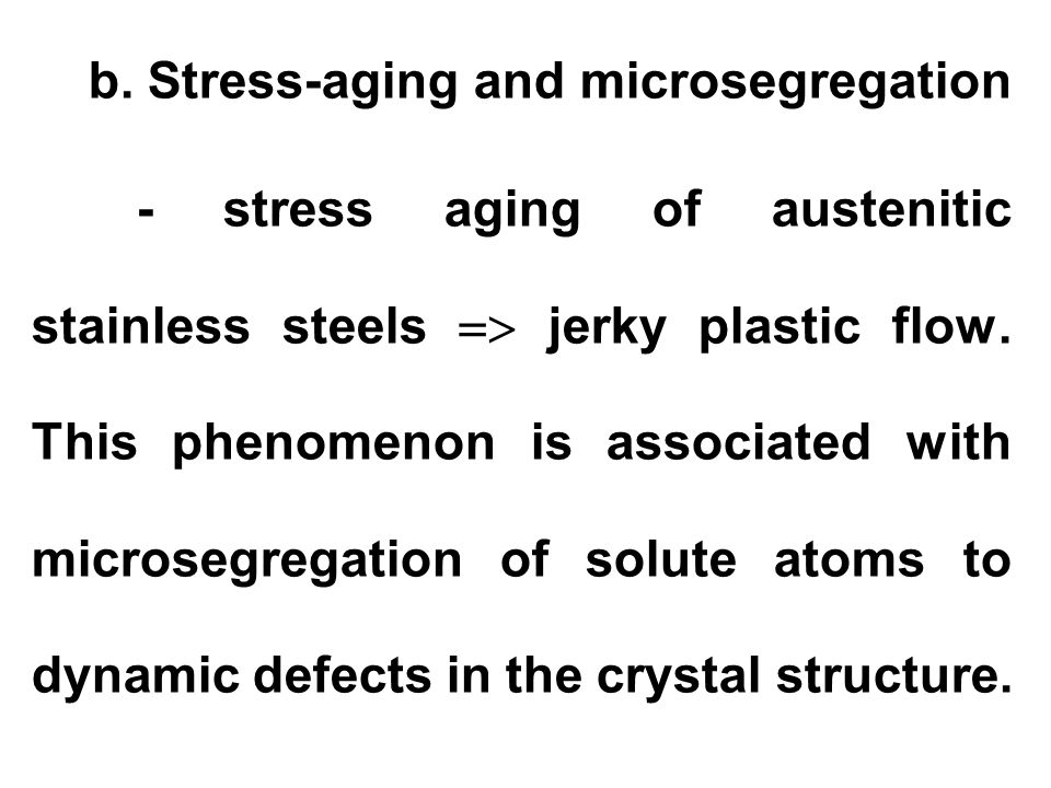 b. Stress-aging and microsegregation