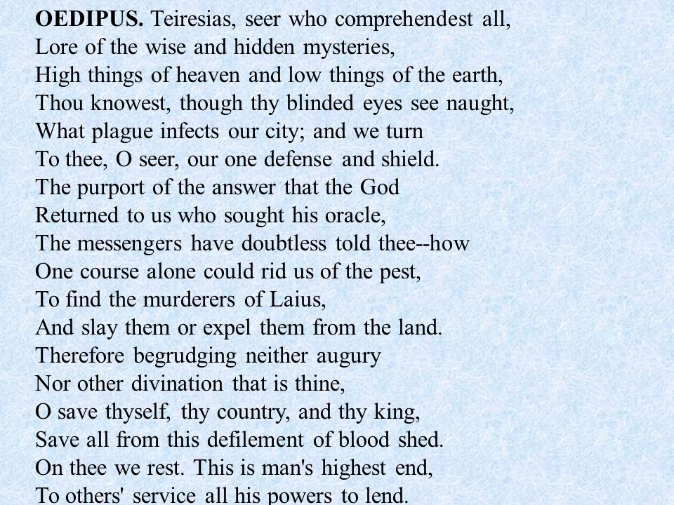 OEDIPUS. Teiresias, seer who comprehendest all,