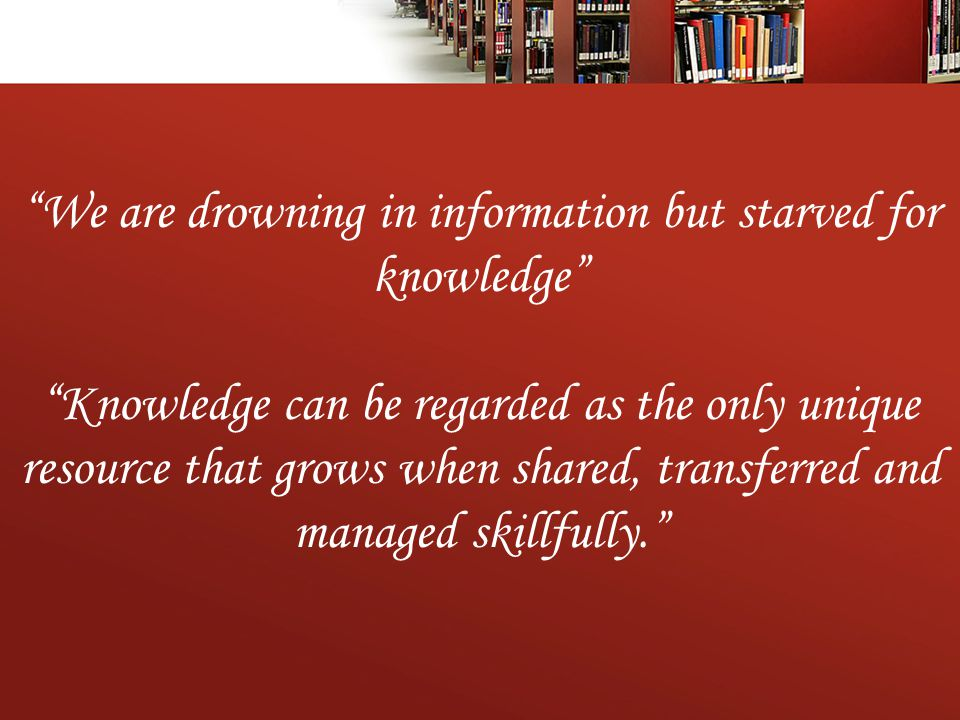 We are drowning in information but starved for knowledge