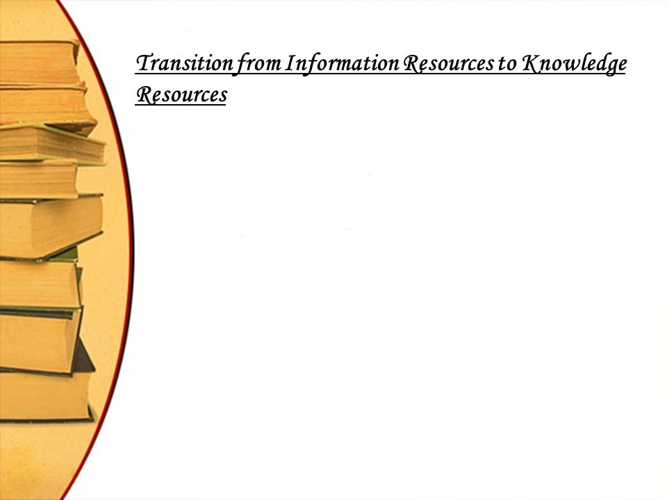 Transition from Information Resources to Knowledge Resources