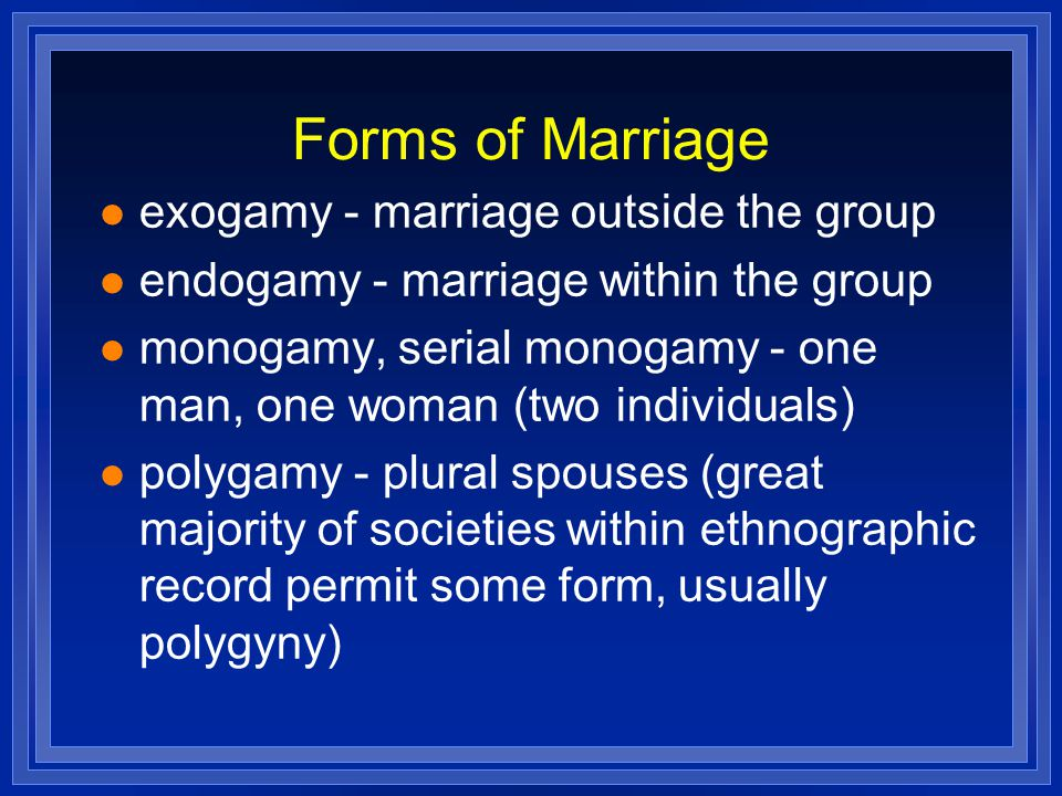 Forms of Marriage exogamy - marriage outside the group