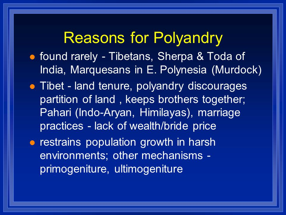 Reasons for Polyandry found rarely - Tibetans, Sherpa & Toda of India, Marquesans in E. Polynesia (Murdock)