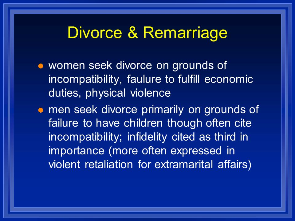 Divorce & Remarriage women seek divorce on grounds of incompatibility, faulure to fulfill economic duties, physical violence.