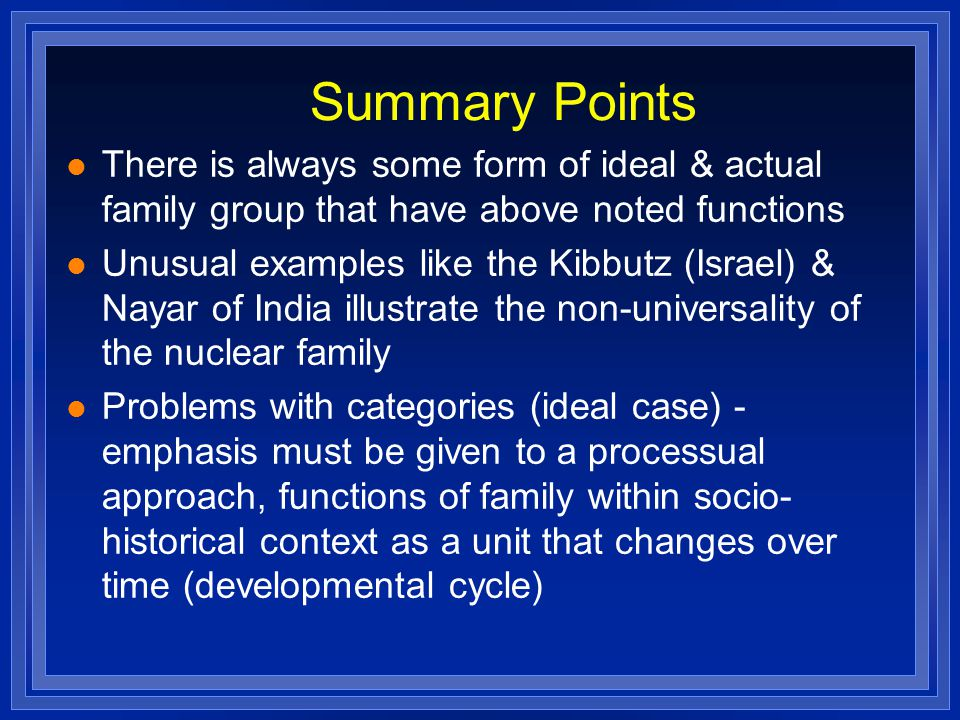 Summary Points There is always some form of ideal & actual family group that have above noted functions.
