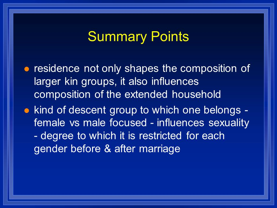 Summary Points residence not only shapes the composition of larger kin groups, it also influences composition of the extended household.