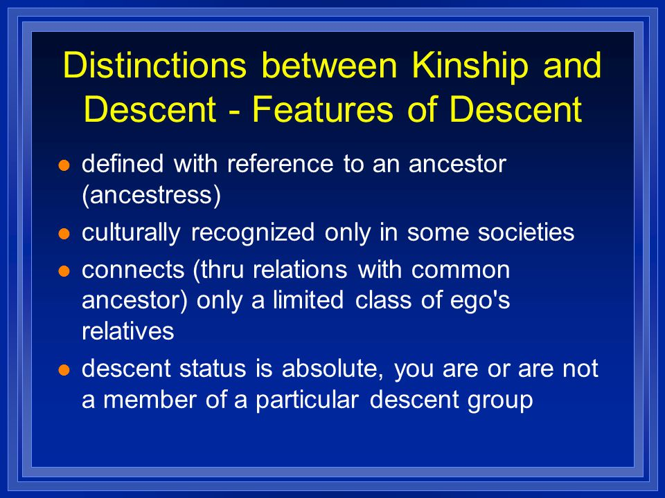 Distinctions between Kinship and Descent - Features of Descent