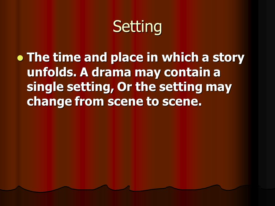 Setting The time and place in which a story unfolds.