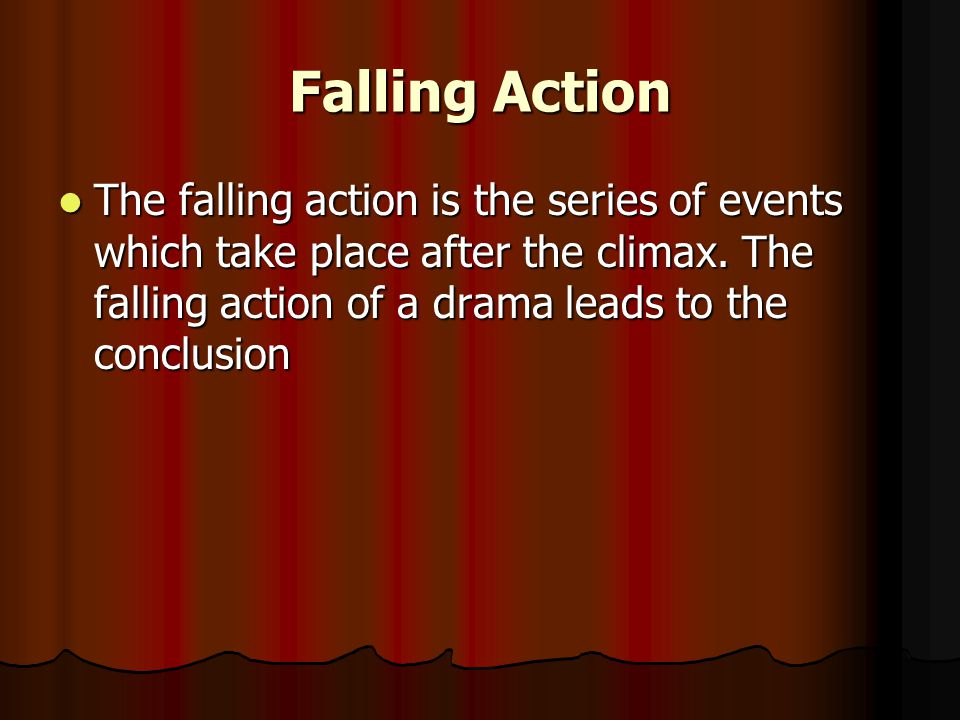 Falling Action The falling action is the series of events which take place after the climax.