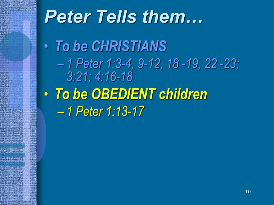Peter Tells them… To be CHRISTIANS To be OBEDIENT children