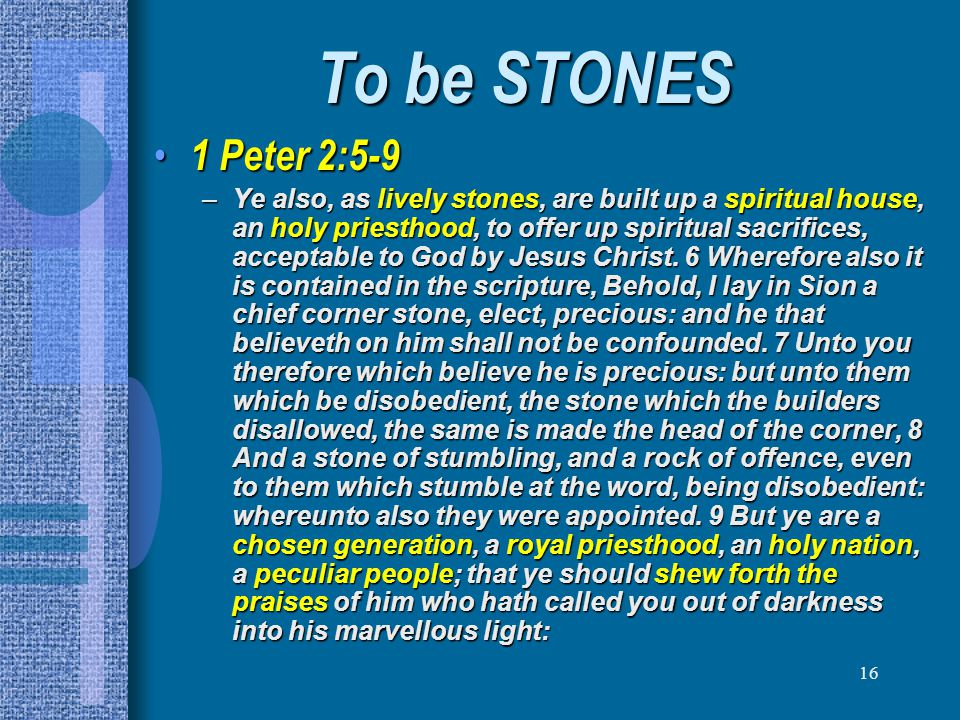 To be STONES 1 Peter 2:5-9.