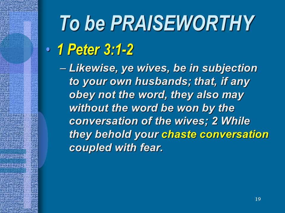 To be PRAISEWORTHY 1 Peter 3:1-2