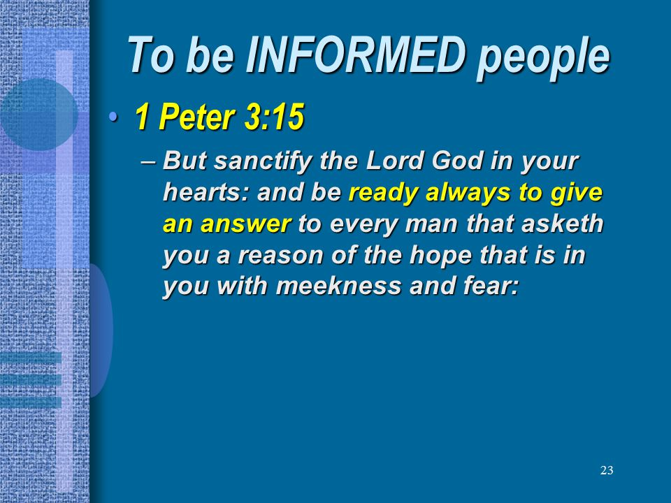 To be INFORMED people 1 Peter 3:15