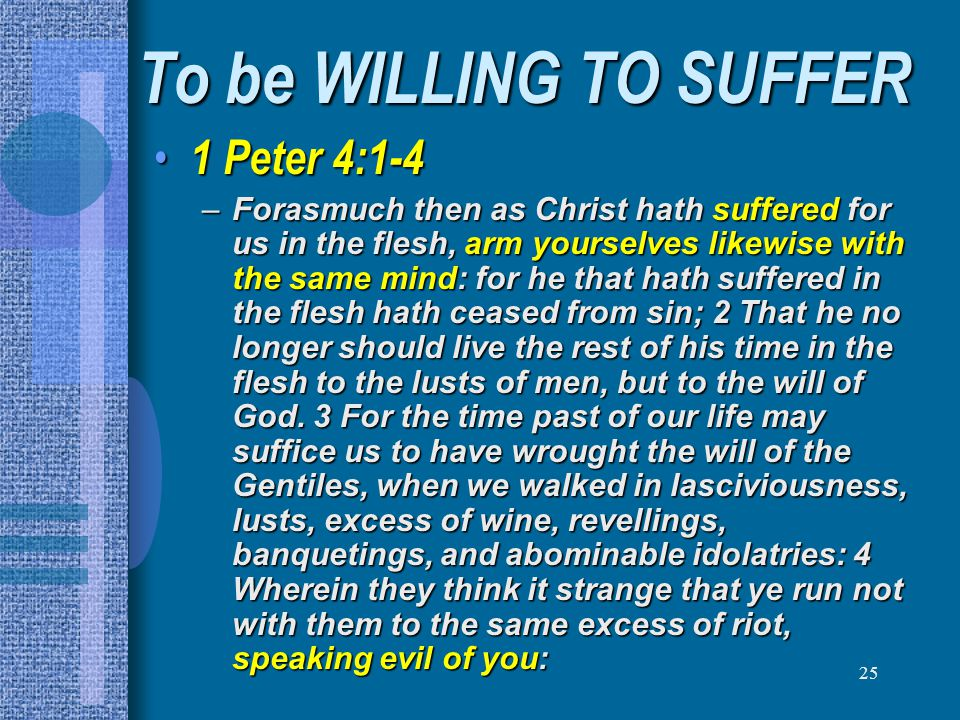 To be WILLING TO SUFFER 1 Peter 4:1-4