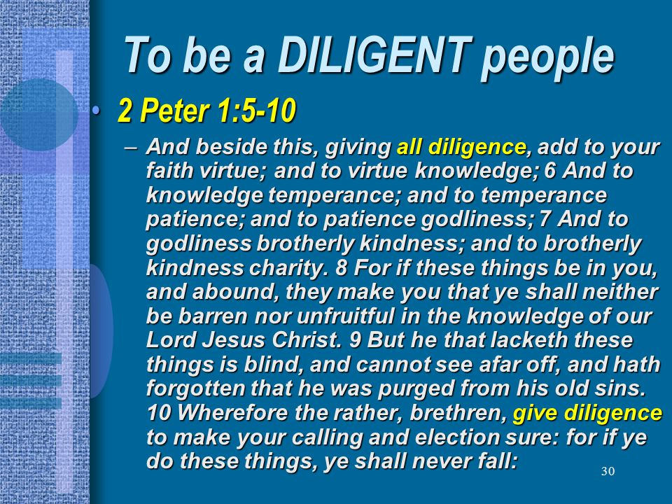 To be a DILIGENT people 2 Peter 1:5-10